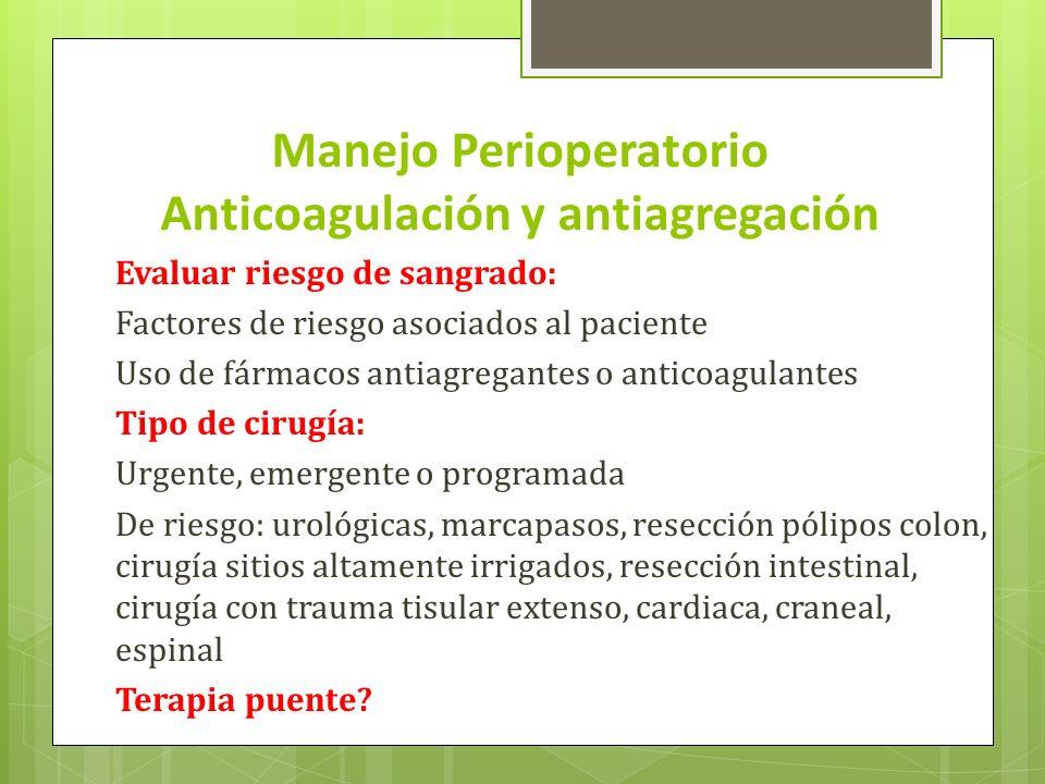 Manejo Perioperatorio Anticoagulación y antiagregación Evaluar riesgo de sangrado: Factores de riesgo asociados al paciente Uso de fármacos antiagrega