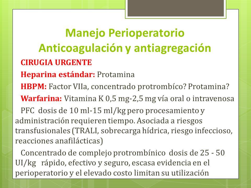 Manejo Perioperatorio Anticoagulación y antiagregación CIRUGIA URGENTE Heparina estándar: Protamina HBPM: Factor VIIa, concentrado protrombíco? Protam