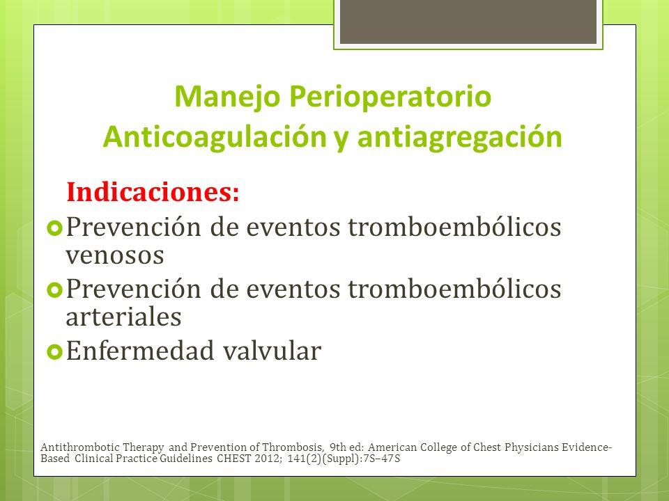 Manejo Perioperatorio Anticoagulación y antiagregación Heparinas de bajo peso molecular (HBPM) Dosis profilácticas: Última dosis 12 horas antes cirugía Administrar mínimo 6 horas después de la anestesia.