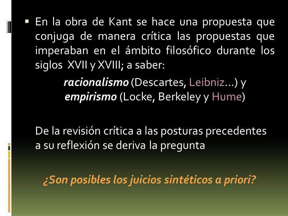 En la obra de Kant se hace una propuesta que conjuga de manera crítica las propuestas que imperaban en el ámbito filosófico durante los siglos XVII y