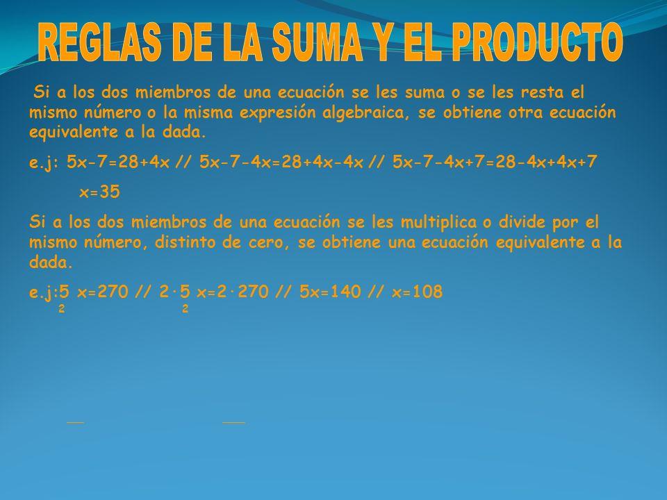 Si a los dos miembros de una ecuación se les suma o se les resta el mismo número o la misma expresión algebraica, se obtiene otra ecuación equivalente
