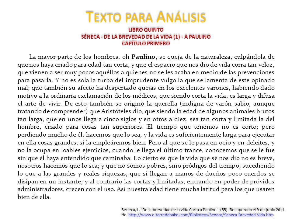 T EXTO PARA A NÁLISIS LIBRO QUINTO SÉNECA - DE LA BREVEDAD DE LA VIDA (1) - A PAULINO CAPÍTULO PRIMERO La mayor parte de los hombres, oh Paulino, se q