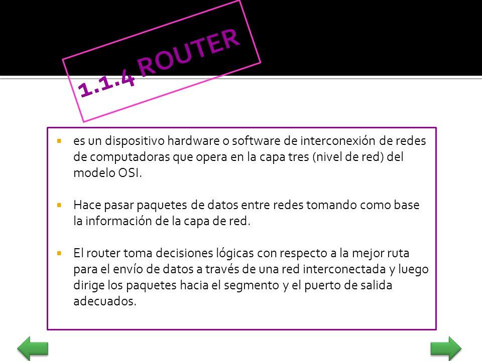 es un dispositivo hardware o software de interconexión de redes de computadoras que opera en la capa tres (nivel de red) del modelo OSI. Hace pasar pa