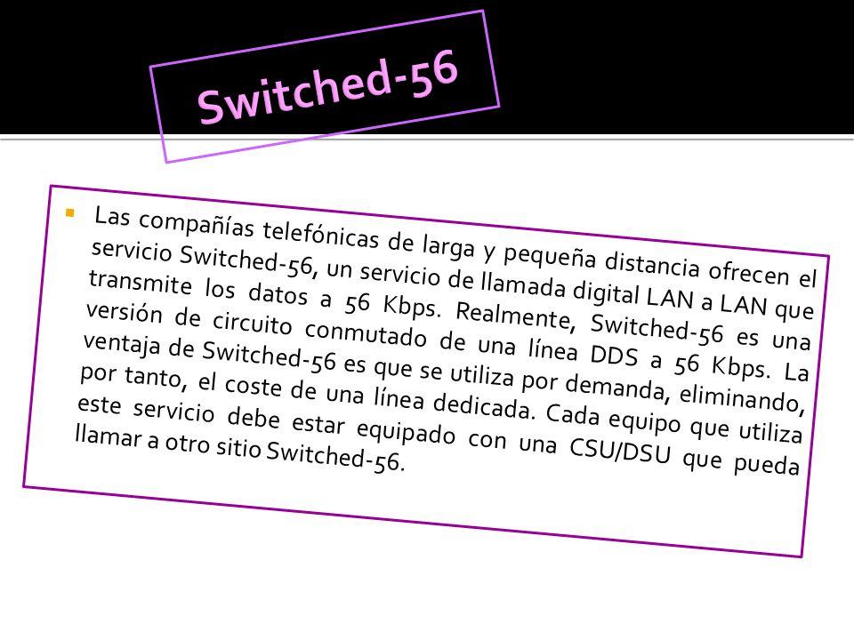Las compañías telefónicas de larga y pequeña distancia ofrecen el servicio Switched-56, un servicio de llamada digital LAN a LAN que transmite los dat