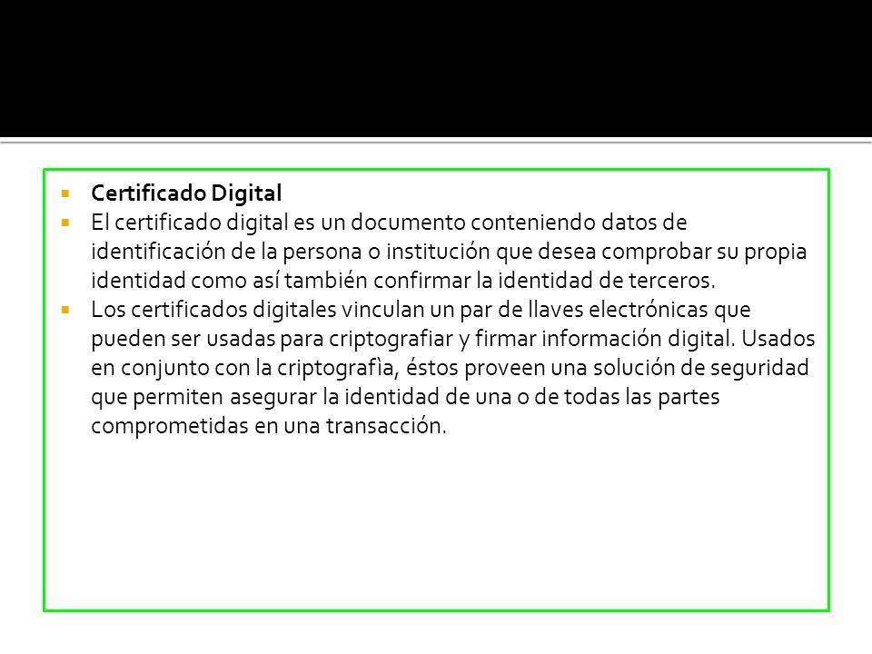 Certificado Digital El certificado digital es un documento conteniendo datos de identificación de la persona o institución que desea comprobar su prop