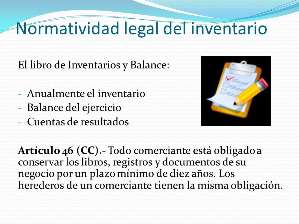 Normatividad legal del inventario El libro de Inventarios y Balance: - Anualmente el inventario - Balance del ejercicio - Cuentas de resultados Artícu