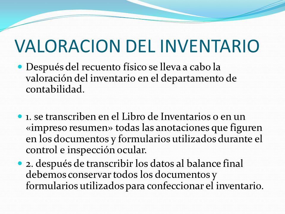 VALORACION DEL INVENTARIO Después del recuento físico se lleva a cabo la valoración del inventario en el departamento de contabilidad. 1. se transcrib