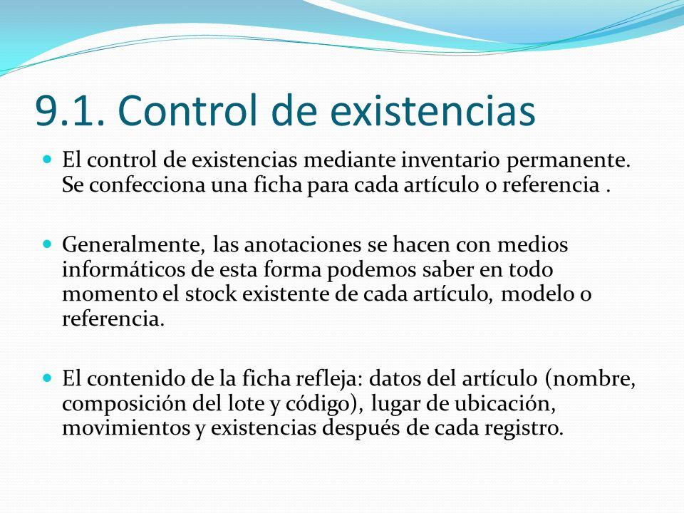 9.1. Control de existencias El control de existencias mediante inventario permanente. Se confecciona una ficha para cada artículo o referencia. Genera