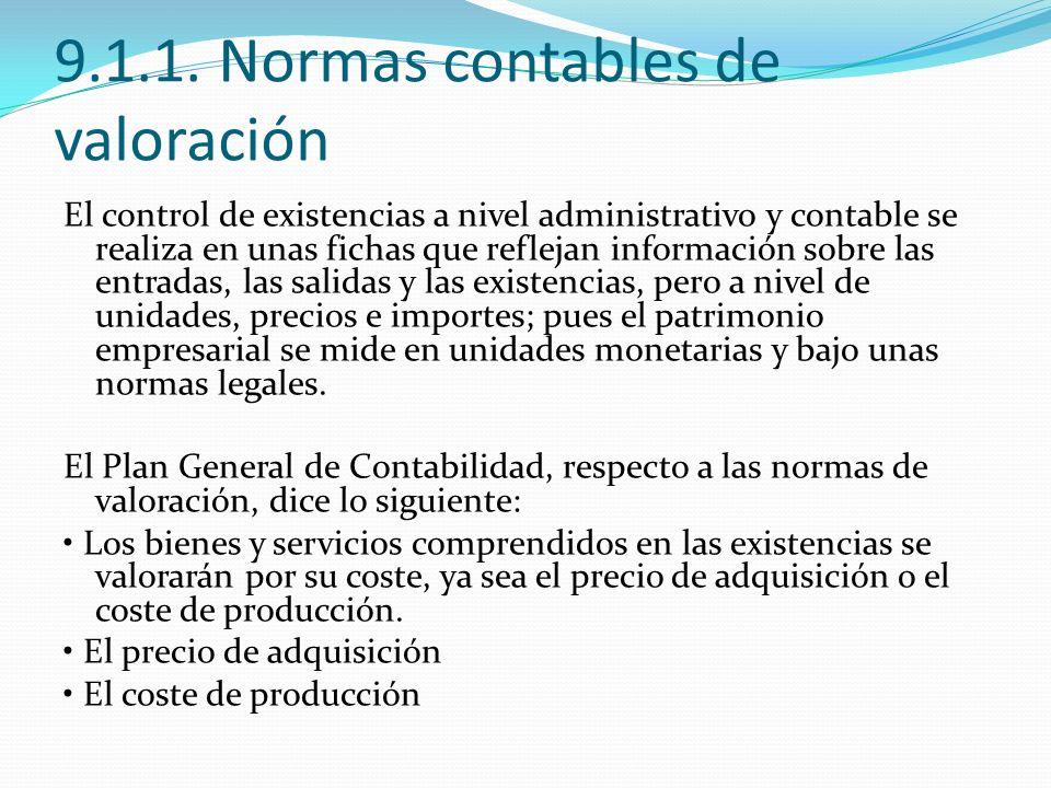 9.1.1. Normas contables de valoración El control de existencias a nivel administrativo y contable se realiza en unas fichas que reflejan información s