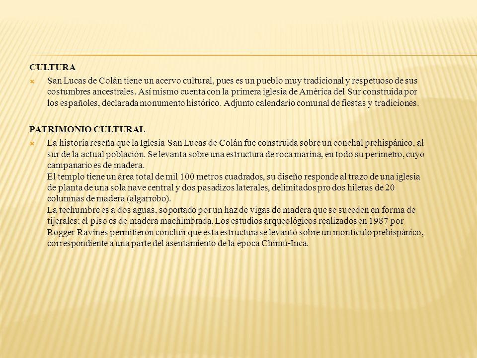 CULTURA San Lucas de Colán tiene un acervo cultural, pues es un pueblo muy tradicional y respetuoso de sus costumbres ancestrales. Así mismo cuenta co