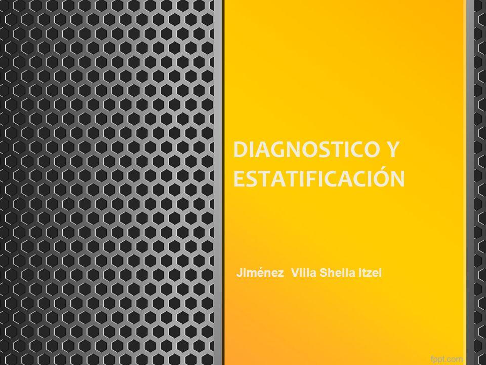 DIAGNOSTICO Y ESTATIFICACIÓN Jiménez Villa Sheila Itzel