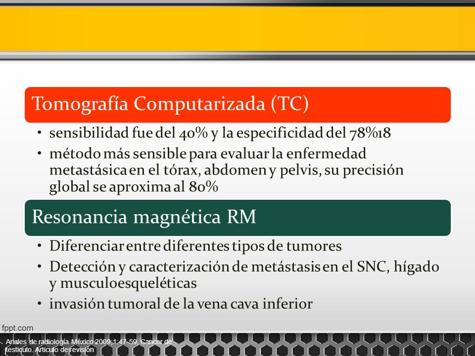 Tomografía Computarizada (TC) sensibilidad fue del 40% y la especificidad del 78%18 método más sensible para evaluar la enfermedad metastásica en el t