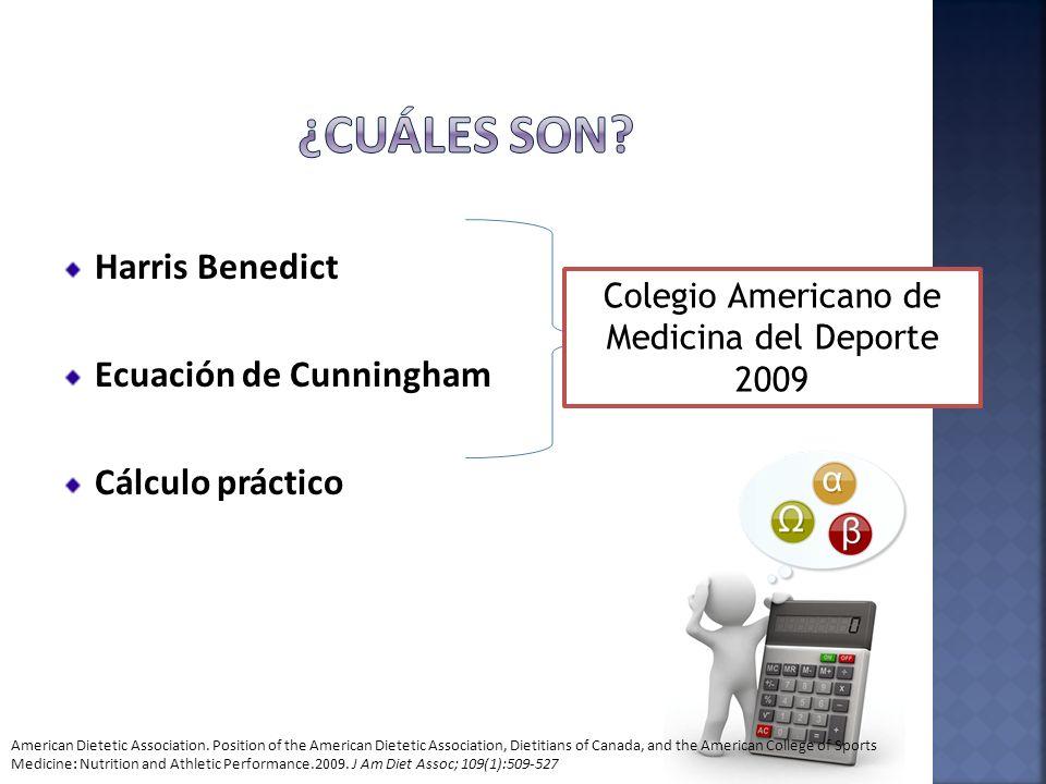 Harris Benedict Ecuación de Cunningham Cálculo práctico Colegio Americano de Medicina del Deporte 2009 American Dietetic Association. Position of the