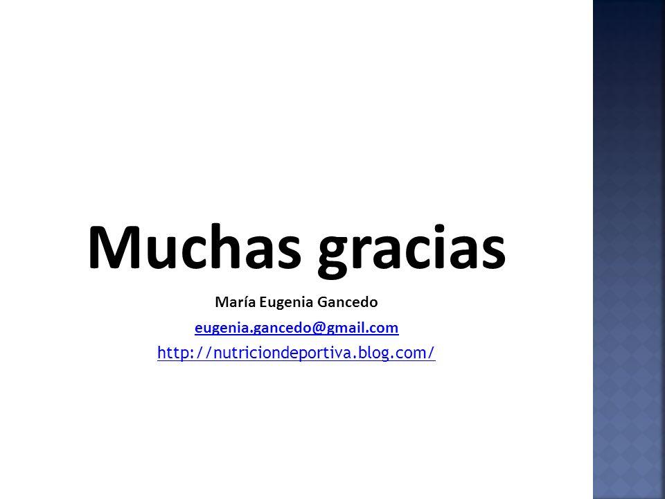 Muchas gracias María Eugenia Gancedo eugenia.gancedo@gmail.com http://nutriciondeportiva.blog.com/