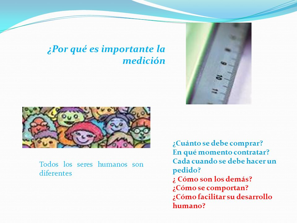 ¿Por qué es importante la medición Todos los seres humanos son diferentes ¿Cuánto se debe comprar.