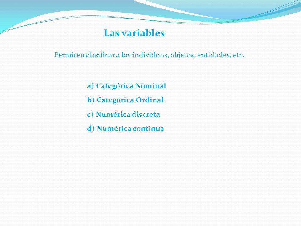 b) Categórica Ordinal Las variables Permiten clasificar a los individuos, objetos, entidades, etc.