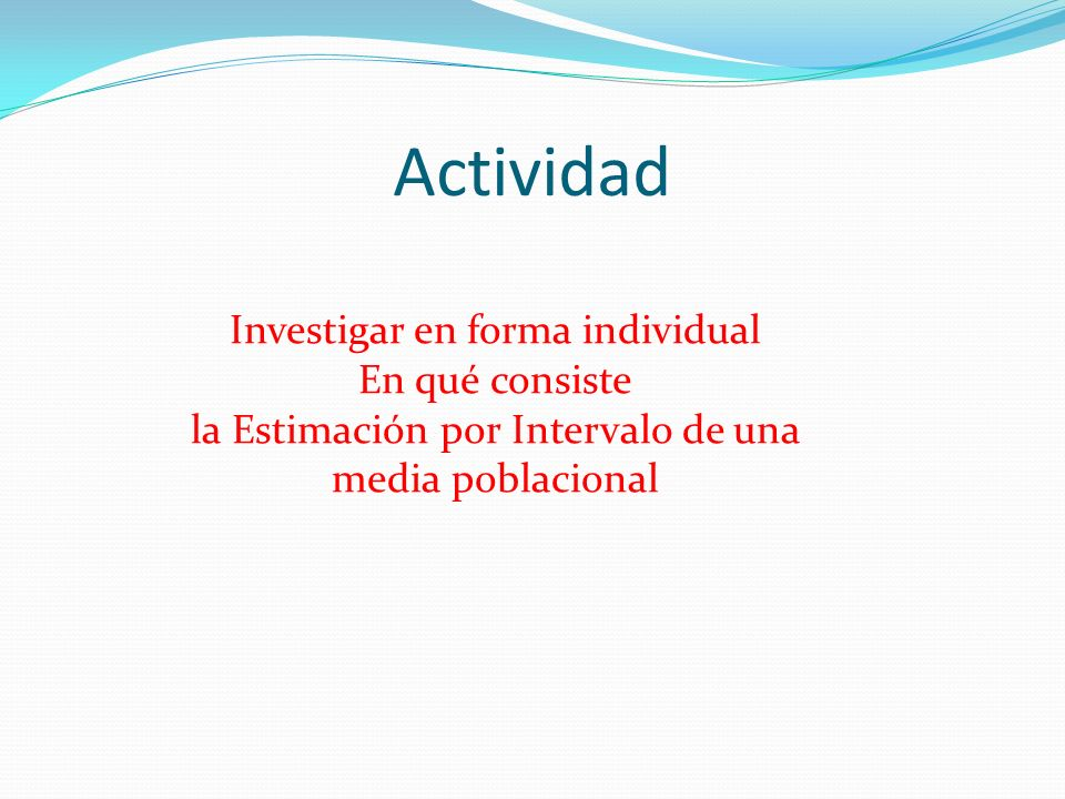 Actividad Investigar en forma individual En qué consiste la Estimación por Intervalo de una media poblacional