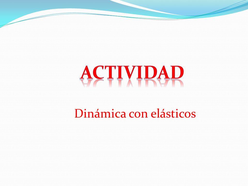 Dinámica con elásticos