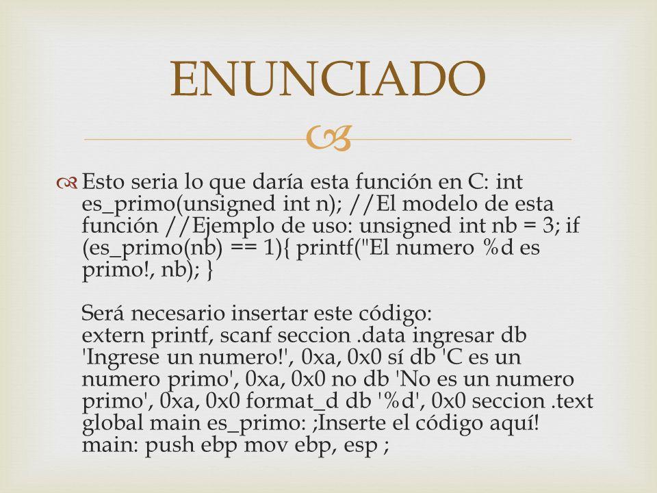 Esto seria lo que daría esta función en C: int es_primo(unsigned int n); //El modelo de esta función //Ejemplo de uso: unsigned int nb = 3; if (es_pri