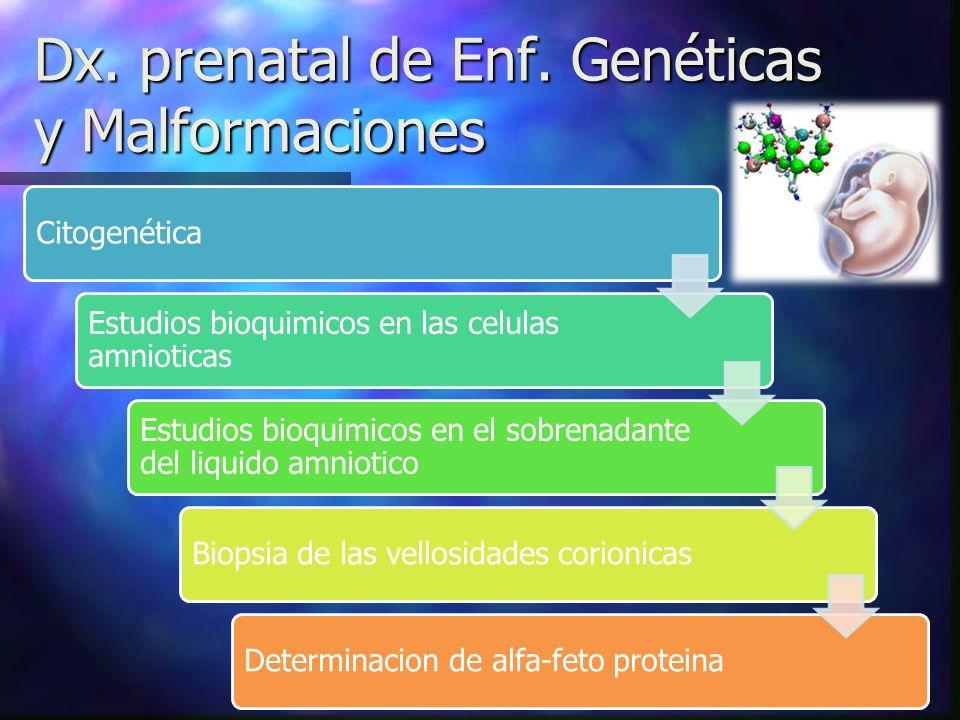 Dx. prenatal de Enf. Genéticas y Malformaciones Citogenética Estudios bioquimicos en las celulas amnioticas Estudios bioquimicos en el sobrenadante de