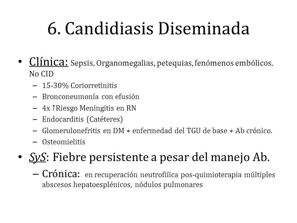 6. Candidiasis Diseminada Clínica: Sepsis, Organomegalias, petequias, fenómenos embólicos. No CID – 15-30% Coriorretinitis – Bronconeumonía con efusió