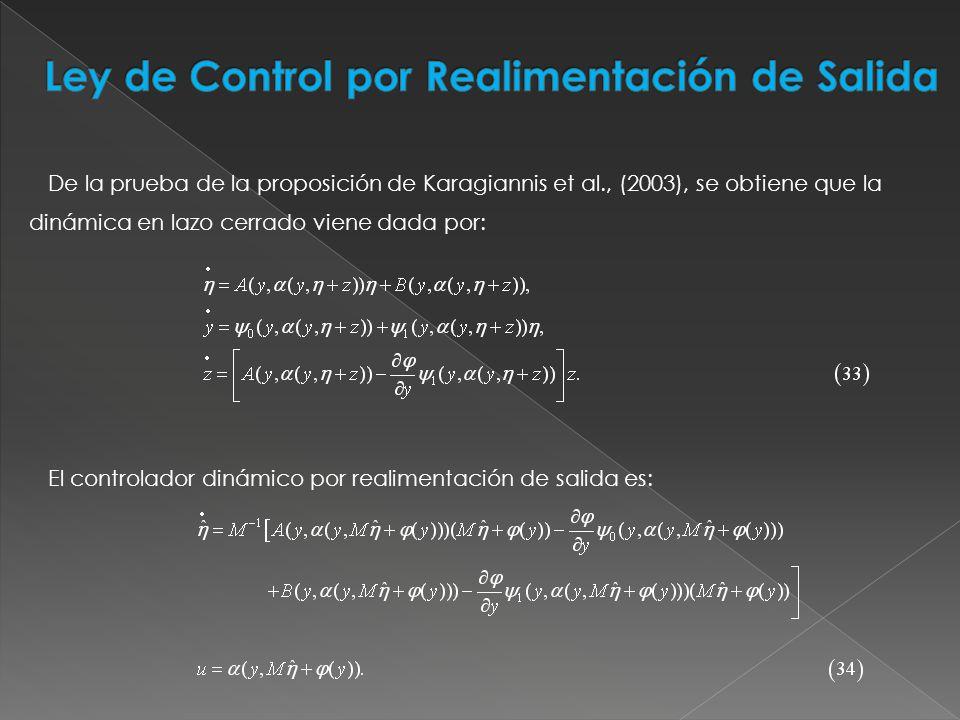 De la prueba de la proposición de Karagiannis et al., (2003), se obtiene que la dinámica en lazo cerrado viene dada por: El controlador dinámico por r