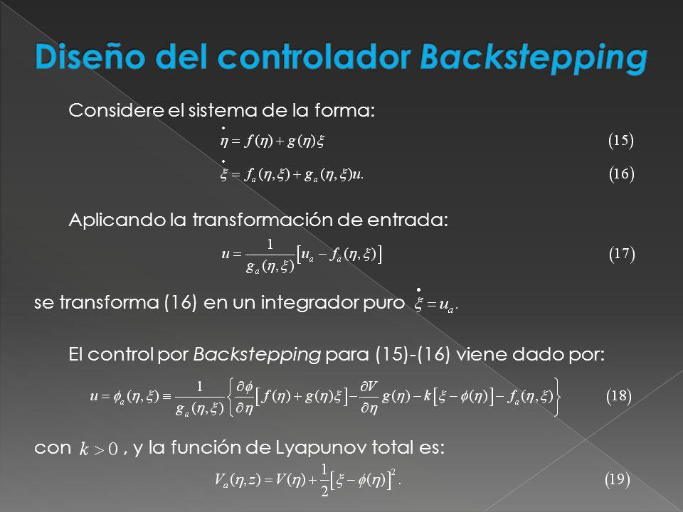 Considere el sistema de la forma: Aplicando la transformación de entrada: se transforma (16) en un integrador puro El control por Backstepping para (1