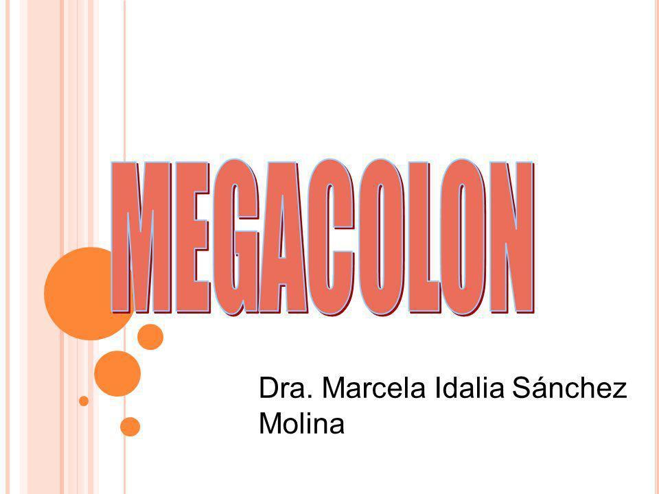 MEGACOLON- MEGARECTO Dilatación del colon que no es causado por una obstrucción mecánica.