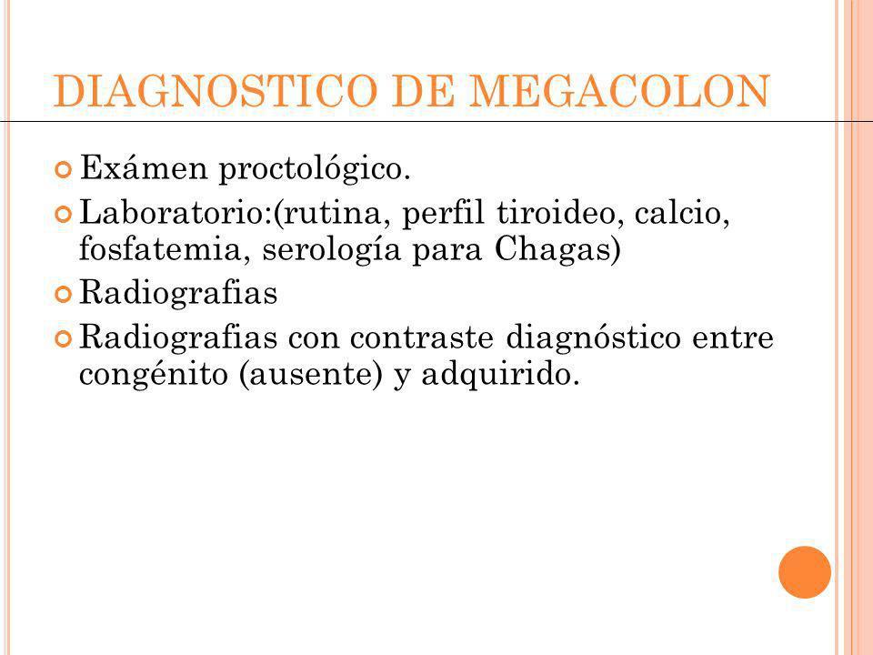 DIAGNOSTICO DE MEGACOLON Exámen proctológico. Laboratorio:(rutina, perfil tiroideo, calcio, fosfatemia, serología para Chagas) Radiografias Radiografi