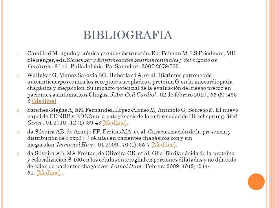 BIBLIOGRAFIA 1. Camilleri M. agudo y crónico pseudo-obstrucción. En: Felman M, LS Friedman, MH Sleisenger, eds. Sleisenger y Enfermedades gastrointest