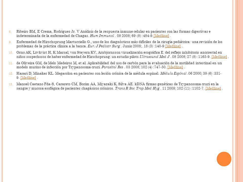 8. Ribeiro BM, E Crema, Rodrigues Jr. V Análisis de la respuesta inmune celular en pacientes con las formas digestivas e indeterminada de la enfermeda