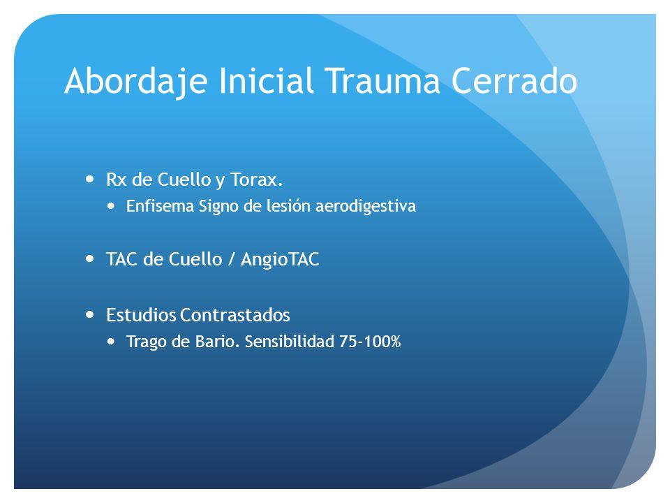 Abordaje Inicial Trauma Cerrado Rx de Cuello y Torax. Enfisema Signo de lesión aerodigestiva TAC de Cuello / AngioTAC Estudios Contrastados Trago de B