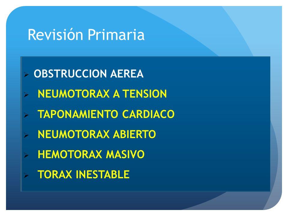 Revisión Primaria OBSTRUCCION AEREA NEUMOTORAX A TENSION TAPONAMIENTO CARDIACO NEUMOTORAX ABIERTO HEMOTORAX MASIVO TORAX INESTABLE