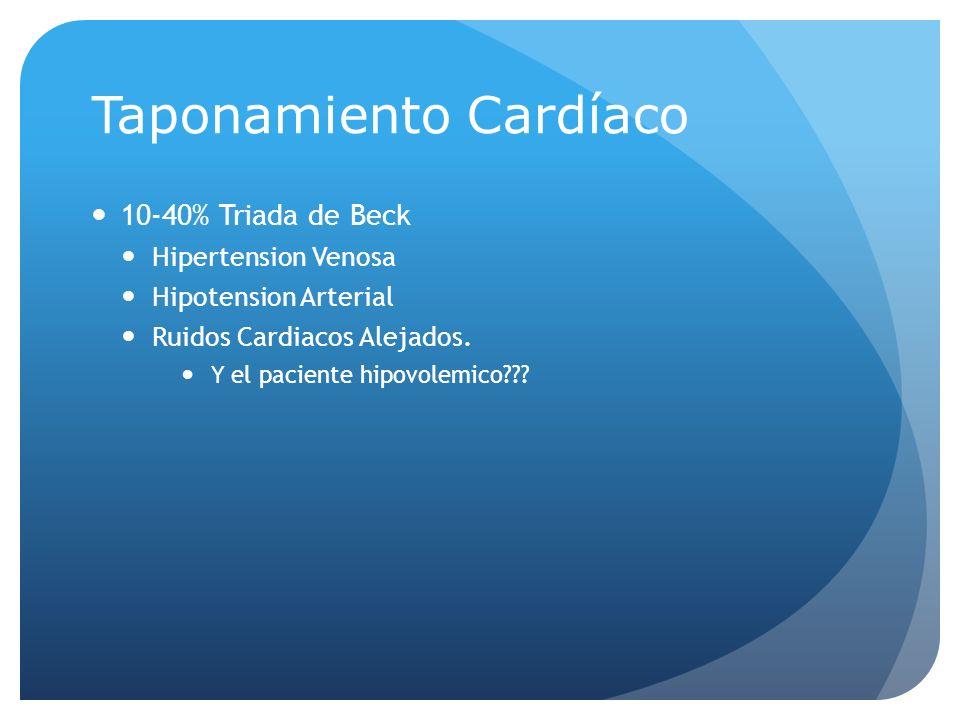 10-40% Triada de Beck Hipertension Venosa Hipotension Arterial Ruidos Cardiacos Alejados. Y el paciente hipovolemico??? Taponamiento Cardíaco