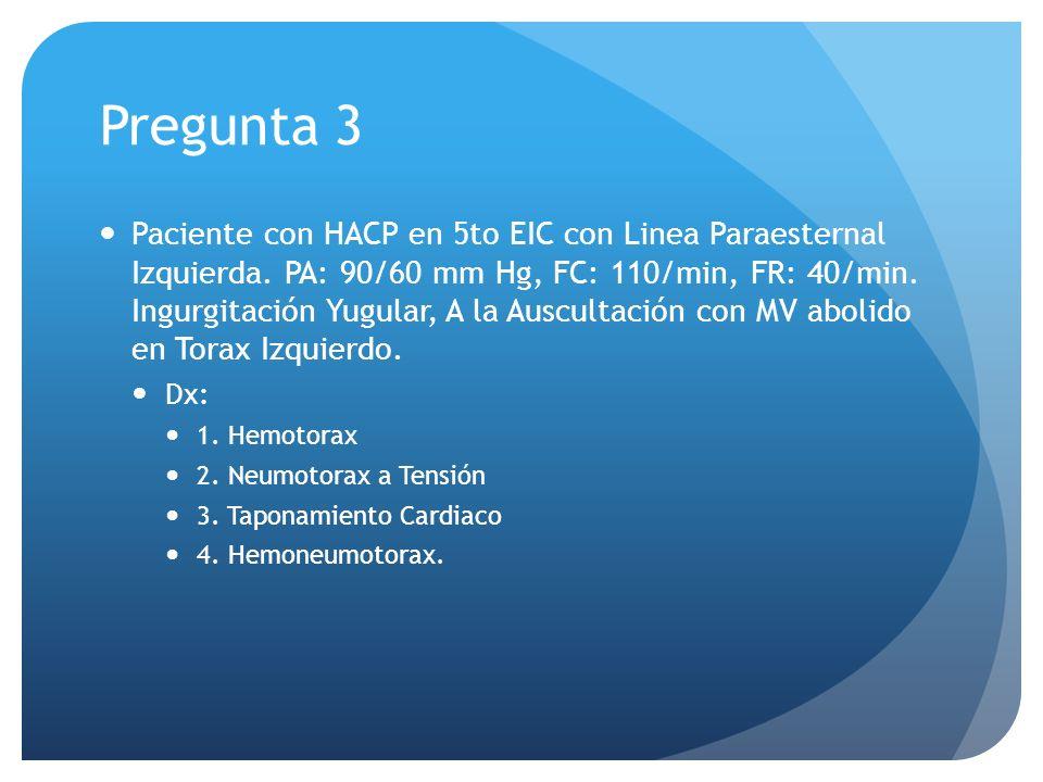 Pregunta 3 Paciente con HACP en 5to EIC con Linea Paraesternal Izquierda. PA: 90/60 mm Hg, FC: 110/min, FR: 40/min. Ingurgitación Yugular, A la Auscul