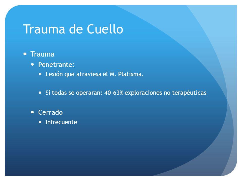 Trauma de Cuello Trauma Penetrante: Lesión que atraviesa el M. Platisma. Si todas se operaran: 40-63% exploraciones no terapéuticas Cerrado Infrecuent