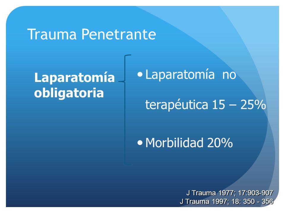 Trauma Penetrante Laparatomía obligatoria Laparatomía no terapéutica 15 – 25% Morbilidad 20% J Trauma 1977; 17:903-907 J Trauma 1997; 18: 350 - 356
