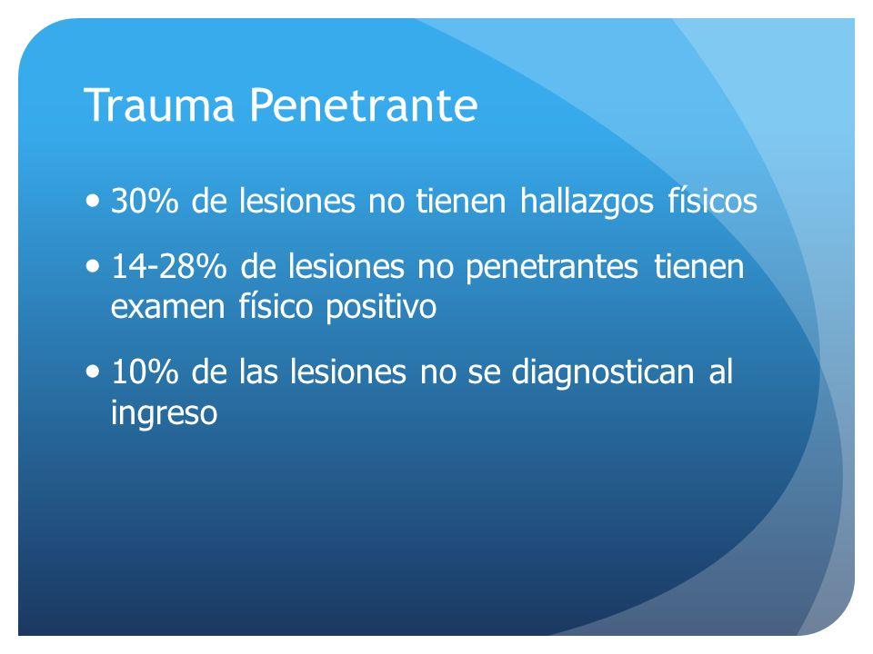 Trauma Penetrante 30% de lesiones no tienen hallazgos físicos 14-28% de lesiones no penetrantes tienen examen físico positivo 10% de las lesiones no se diagnostican al ingreso