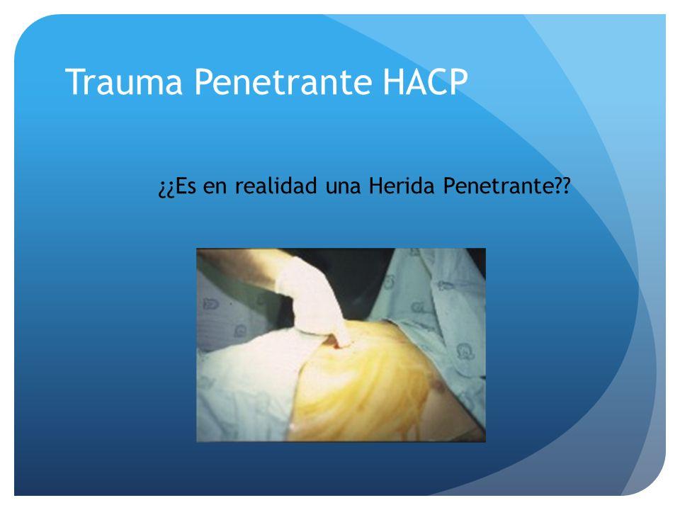 Trauma Penetrante HACP ¿¿Es en realidad una Herida Penetrante??