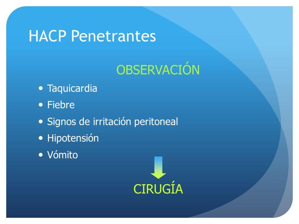 HACP Penetrantes OBSERVACIÓN Taquicardia Fiebre Signos de irritación peritoneal Hipotensión Vómito CIRUGÍA