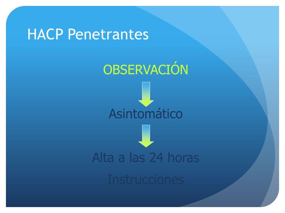 HACP Penetrantes OBSERVACIÓN Asintomático Alta a las 24 horas Instrucciones