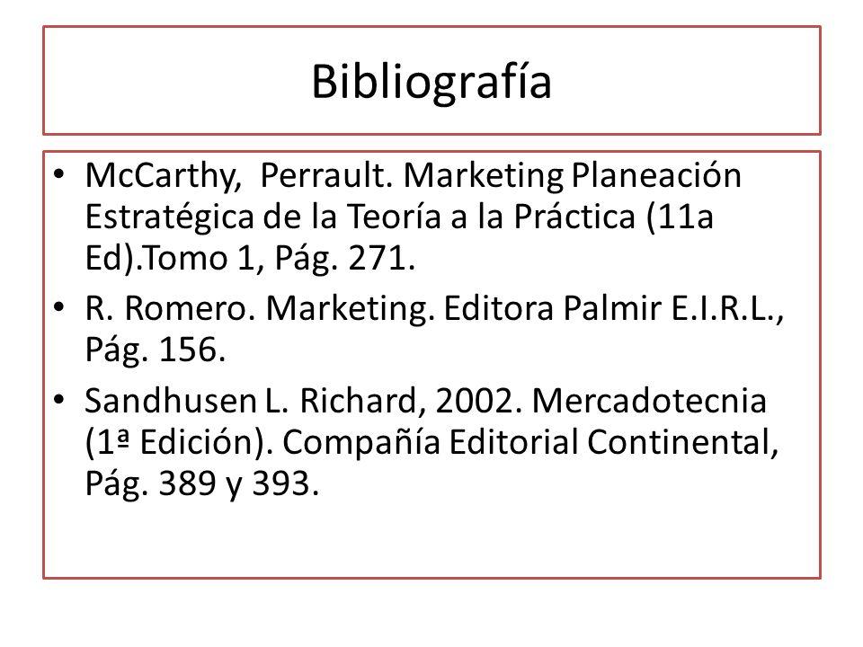 Bibliografía McCarthy, Perrault. Marketing Planeación Estratégica de la Teoría a la Práctica (11a Ed).Tomo 1, Pág. 271. R. Romero. Marketing. Editora