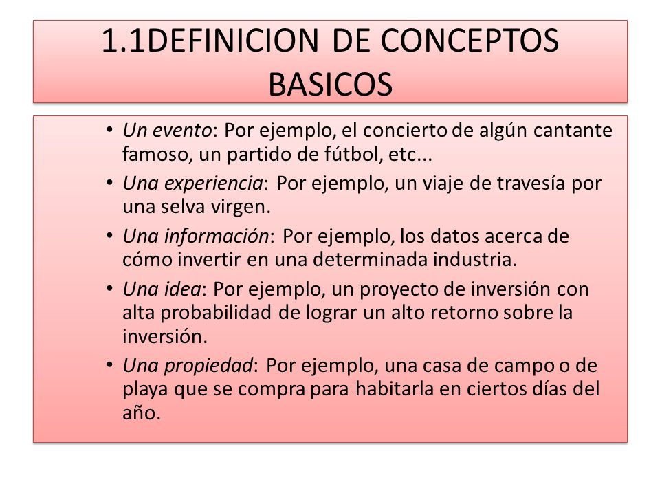 1.1DEFINICION DE CONCEPTOS BASICOS Un evento: Por ejemplo, el concierto de algún cantante famoso, un partido de fútbol, etc... Una experiencia: Por ej