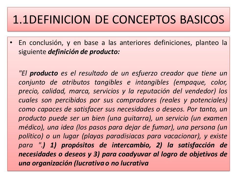 1.1DEFINICION DE CONCEPTOS BASICOS En conclusión, y en base a las anteriores definiciones, planteo la siguiente definición de producto: