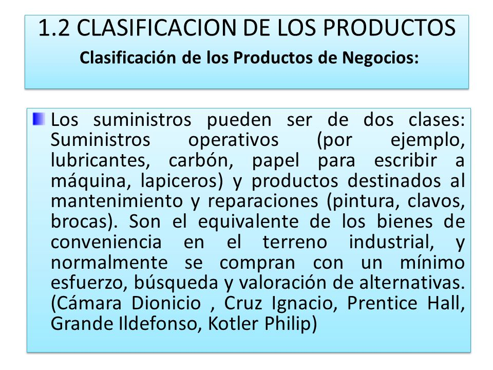 1.2 CLASIFICACION DE LOS PRODUCTOS Clasificación de los Productos de Negocios: Los suministros pueden ser de dos clases: Suministros operativos (por e