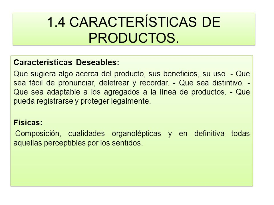 1.4 CARACTERÍSTICAS DE PRODUCTOS. Características Deseables: Que sugiera algo acerca del producto, sus beneficios, su uso. - Que sea fácil de pronunci