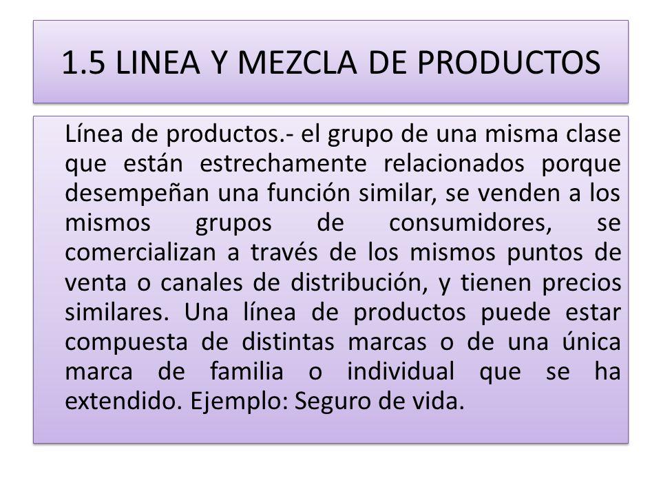 1.5 LINEA Y MEZCLA DE PRODUCTOS Línea de productos.- el grupo de una misma clase que están estrechamente relacionados porque desempeñan una función si