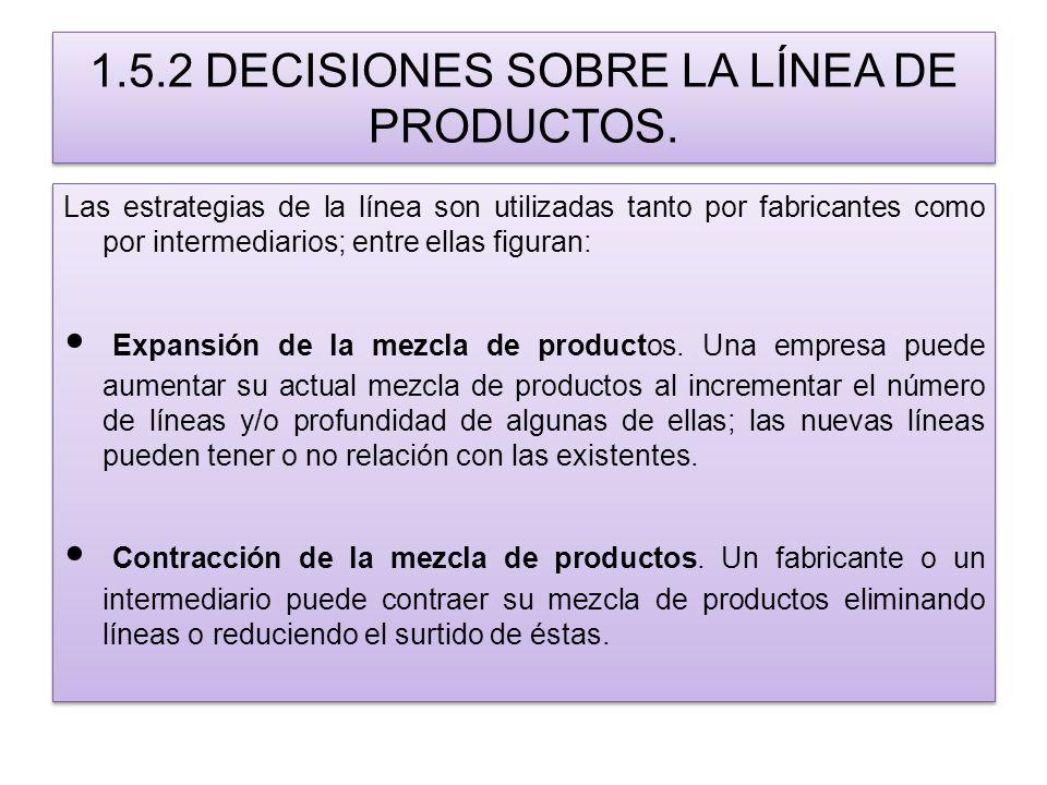 1.5.2 DECISIONES SOBRE LA LÍNEA DE PRODUCTOS. Las estrategias de la línea son utilizadas tanto por fabricantes como por intermediarios; entre ellas fi