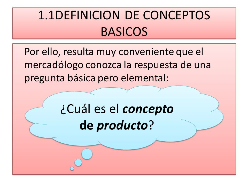 1.1DEFINICION DE CONCEPTOS BASICOS Según Jerome McCarthy y William Perrault, autores del libro Marketing Planeación Estratégica de la Teoría a la Práctica , el producto es la oferta con que una compañía satisface una necesidad .