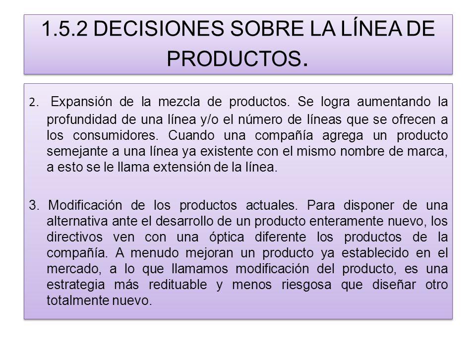 1.5.2 DECISIONES SOBRE LA LÍNEA DE PRODUCTOS. 2. Expansión de la mezcla de productos. Se logra aumentando la profundidad de una línea y/o el número de